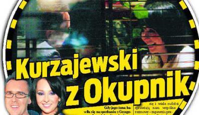 Kurzajewski przyłapany z Okupnik